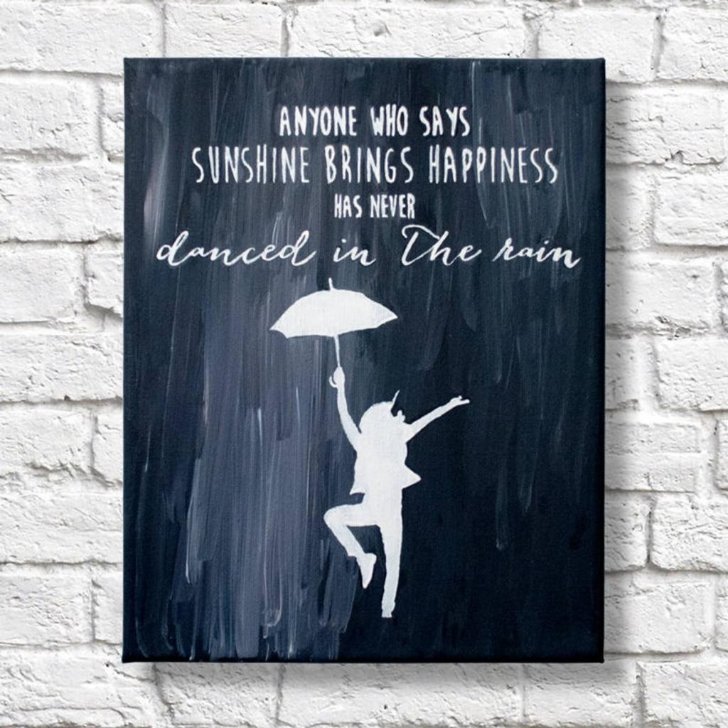 Anyone Who Says Sunshine Brings Happiness Has Never Danced in the Rain Quote Canvas