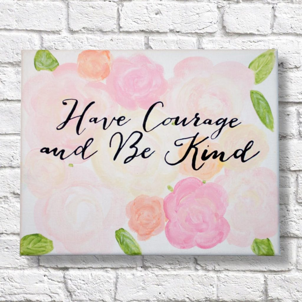 Have Courage and Be Kind Quote Canvas